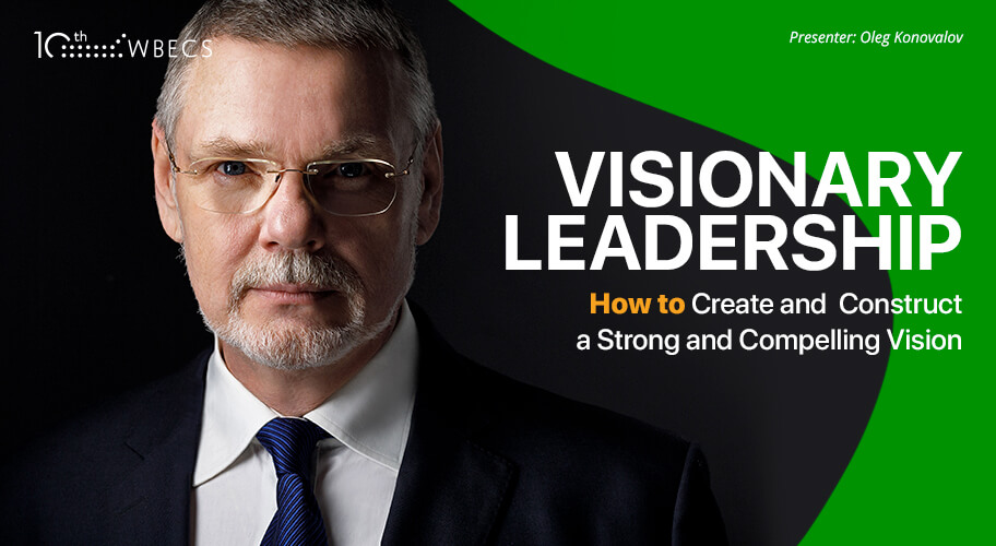Visionary Leadership: How to Create and Construct a Strong and Compelling Vision