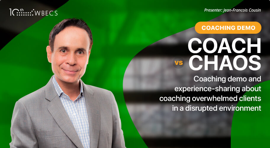 Live Coaching Demonstration with Jean-Francois Cousin: Coach vs. Chaos - Coaching Overwhelmed Clients in a Disrupted Environment