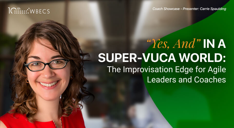 *Coach Showcase* 'Yes, And' in a Super-VUCA World: The Improvisation Edge for Agile Leaders and Coaches